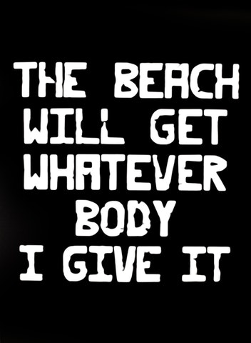 The Beach Will Get Whatever Body I Give It