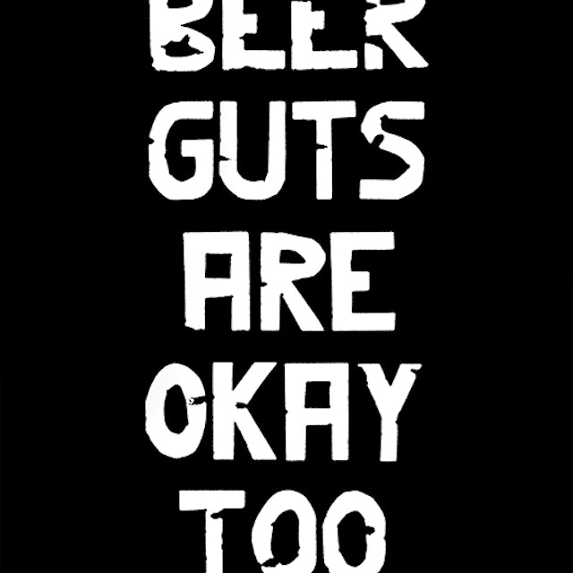 Beer Guts Are Okay Too